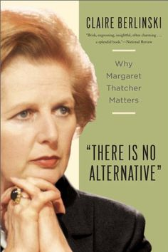 There Is No Alternative: Why Margaret Thatcher Matters by Claire Berlinski http://www.amazon.com/dp/0465031218/ref=cm_sw_r_pi_dp_P3QQwb0RZ85R6