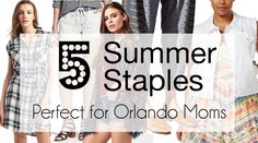 5 Summer Staples Perfect for Orlando Moms http://orlando.citymomsblog.com/summer-fashion-orlando-moms/