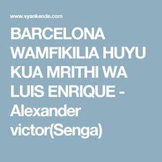 BARCELONA WAMFIKILIA HUYU KUA MRITHI WA LUIS ENRIQUE - Alexander victor(Senga)