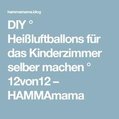 DIY ° Heißluftballons für das Kinderzimmer selber machen ° 12von12 – HAMMAmama