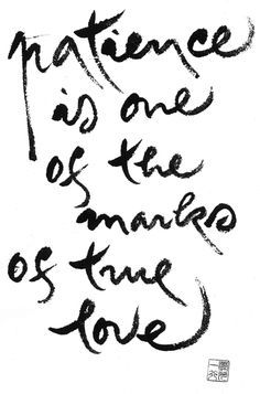 patience is one of the marks of true love - Thich Nhat Hanh Calligraphy