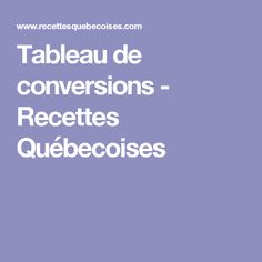 Tableau de conversions - Recettes Québecoises
