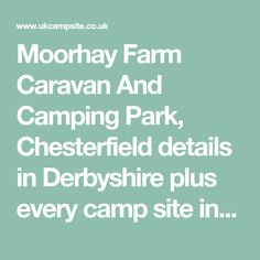 Moorhay Farm Caravan And Camping Park, Chesterfield details in Derbyshire plus every camp site in the UK, England, Scotland, Ireland, Wales and France