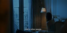 """― Comet (2014)""""Hell is other people."""""""