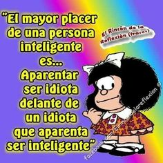 Gente inteligente Mafalda Quotes, Motivational Quotes, Funny Quotes, Dry Humor, Funny Emoji, Pinterest Memes, Morning Wish, A Guy Like You, Spanish Quotes