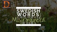 SWEDISH WORDS: Commonly Mispronounced Words Find us on Facebook and Pinterest: @Danielsson Education Website: www.danielssoneducation.teachable.com These fiv...