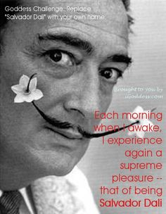 """A goddess challenge to promote self-appreciation based on a quote by Salvador Dali: """"Each morning I awake..."""""""