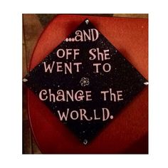 ...and off she went to change the world