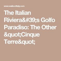 "The Italian Riviera's Golfo Paradiso: The Other ""Cinque Terre"""