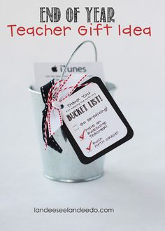 Teacher gift idea:  Bucket List!  This is such a cute idea...could modify it for anyone.