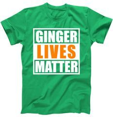 Ginger Lives Matter Funny Irish St Patrick's Day T-Shirt Check out this new Ginger Lives Matter Funny Irish St Patrick's Day design that is featured on tons of unique styles and colors including T shirts, Hoodies, Mugs, Tanks, and more. Fast Shipping, usually ships in 1-2 business days.