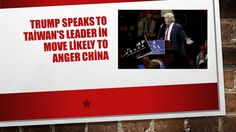Trump speaks to Taiwan's leader in move likely to anger China