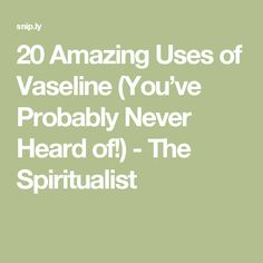 20 Amazing Uses of Vaseline (You've Probably Never Heard of!) - The Spiritualist