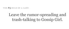 Leave the rumor-spreading and trash talking to Gossip Girl.