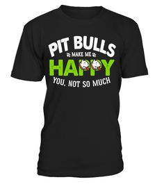 "# Pit Bulls Make Me Happy. You, Not So Much - Dog Lover Shirt .  Special Offer, not available in shops      Comes in a variety of styles and colours      Buy yours now before it is too late!      Secured payment via Visa / Mastercard / Amex / PayPal      How to place an order            Choose the model from the drop-down menu      Click on ""Buy it now""      Choose the size and the quantity      Add your delivery address and bank details      And that's it!      Tags: Featuring funny pit…"