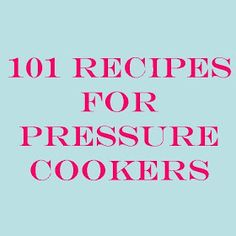 Pressure Cooker Outlet: 101 Pressure Cooker Meals