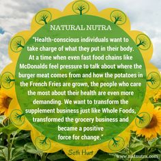 """We want to transform the supplement business just like Whole Foods, transformed the grocery business and became a positive force for change."""" www.natnutra.com"""