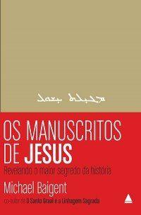 """""""Os Manuscritos de Jesus - Revelando o Maior Segredo da História"""" de Michael Baigent"""