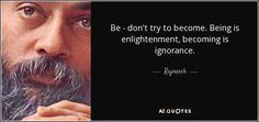 quote-be-don-t-try-to-become-being-is-enlightenment-becoming-is-ignorance-rajneesh-74-17-03.jpg (850×400)