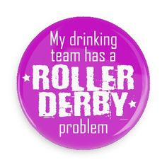 Funny Buttons - Custom Buttons - Promotional Badges - Rollerderby Sports Pins - Wacky Buttons - My drinking team has a roller derby problem