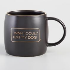 """The perfect mug for dog lovers, our exclusive black coffee mug features gold """"I Wish I Could Text My Dog"""" text inside a gold textbox. This adorable mug makes for a great gift and is sure to be a conversation starter around the office. Dog Coffee, Black Coffee Mug, Coffee Type, Coffee Mugs, Leave In, Thoughtful Christmas Gifts, Thoughtful Gifts, Funny Friday Memes, Monday Memes"""