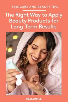 The Right Way to Apply Beauty Products for Long-Term Results | Clueless about the right way to approach your skincare routine? Allow our definitive beauty guide to answer all your application questions to help you achieve better, healthier-looking skin and hair. #beautytips #realsimple #skincare #makeuphacks #bestmakeup