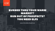 Burned through your warm market?  Run out of Prospects  Then you need ELFS!