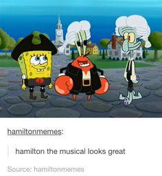 Sponge bob as Hamilton squid ward as burr Mr.Krabs as Washington