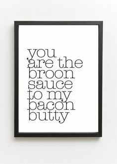 You are the broon sauce to my bacon butty  by ShortbChampers, £7.50