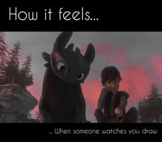 How it feels when someone watches you draw - How To Train Your Dragon, Toothless, Hiccup <<< True tho XD