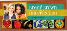 =( Just realised that this costs $80.  I'm sure it's worth it. ugh. Brene Brown: The Gifts of Imperfection - A Six-Week Course