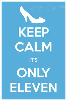 Keep Calm It's Only Eleven (Cinderella) 12 x 18 Keep Calm and Carry On Parody Poster. $15.60, via Etsy.