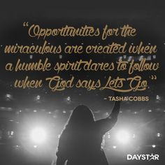 """""""Opportunities for the miraculous are created when a humble spirit dares to follow when God says Lets Go."""" -Tasha Cobbs [Daystar.com]"""