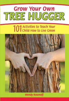 Grow your own Tree Hugger...I love this, it's full of fun, educational things to do with kids.
