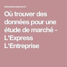 Où trouver des données pour une étude de marché - L'Express L'Entreprise Business Plan Modele, Business Women, Online Business, Management, Blogging, Couture, Boutique, Education, Socialism