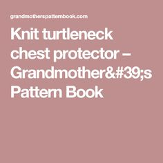 Knit turtleneck chest protector – Grandmother's Pattern Book