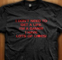I don't Need To Get A Life Shirt Im A Gamer Video Game Tee Gaming Games Nerd Retro geek shirt gift idea 1up extra life mushroom Funny Humor