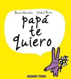 """Benoit Marchon / Soledad Bravi. """"Papá te quiero"""". Editorial Océano Travesia (2 a 6 años)"""