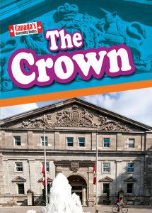 The Crown is part of the Canada's Governing Bodies series. Published by Weigl Publishers, August 2014.
