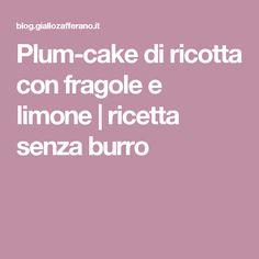 Plum-cake di ricotta con fragole e limone | ricetta senza burro