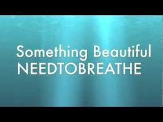Something Beautiful NEEDTOBREATHE Official Lyrics