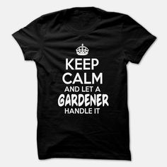 Keep Calm And Let Gardener Handle It - Funny Job Shirt !!!, Order HERE ==> https://www.sunfrog.com/LifeStyle/Keep-Calm-And-Let-Gardener-Handle-It--Funny-Job-Shirt-.html?89700, Please tag & share with your friends who would love it , #christmasgifts #jeepsafari #superbowl