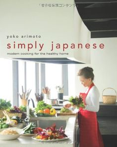 Simply Japanese: Modern Cooking for the Healthy Home by Yoko Arimoto http://www.amazon.com/dp/4770031025/ref=cm_sw_r_pi_dp_e4IKwb0Q31CKW