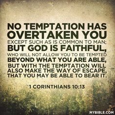 Temptation is always there, but God always helps you fight it.