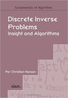 Discrete inverse problems : insight and algorithms  Hansen, Per Christian Philadelphia : Society for Industrial and Applied Mathematics, cop. 2010 Novedades Diciembre 2016