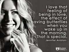 I love that feeling of being in love, the effect of having butterflies when you wake up in the morning. That is special. - Jennifer Aniston(QuotesHobby.com)