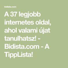 A 37 legjobb internetes oldal, ahol valami újat tanulhatsz! - Bidista.com - A TippLista!