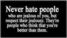 Never hate people who are jealous of you, but respect their jealousy. They're people who think that you're better than them. The best collection of quotes and sayings for every situation in life. True Quotes, Great Quotes, Words Quotes, Wise Words, Quotes To Live By, Funny Quotes, Inspirational Quotes, Awesome Quotes, Lonely Quotes