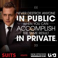 """Harvey Spencer: """"Never destroy anyone IN PUBLIC when you can accomplish the same result IN PRIVATE."""" It's about good character. USA Network hit show Suits."""