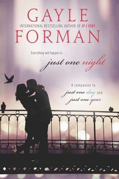 """Just One Night, Gayle Forman The first book in the series  is about an American girl named Allyson """"Lulu"""" Healey and her one life-changing day in Paris with Dutch actor Willem De Ruiter. Her quick romance comes to an end when Willem suddenly disappears, but she is determined to find him. The second book, Just One Year, is their year apart from Willem's perspective, and Just One Night is the final chapter to their story as they finally reunite. It's a conclusion that readers will look forward…"""